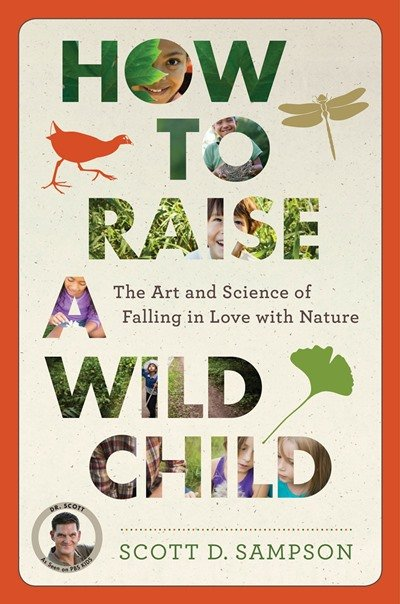How to Raise a Wild Child: Outdoor Families interviews Dr. Scott Sampson - Outdoor Families Magazine